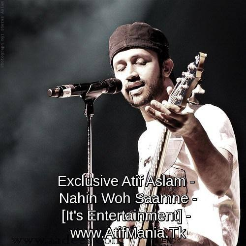 Atif Aslam - Nahin Woh Saamne - It's Entertainment - www.AtifMania.Tk